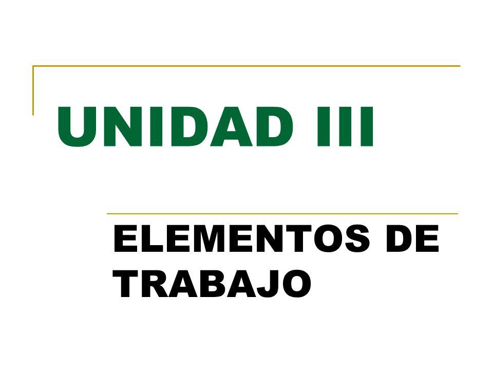 UNIDAD III ELEMENTOS DE TRABAJO