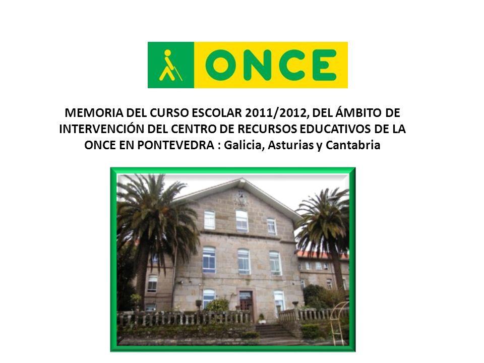 MEMORIA DEL CURSO ESCOLAR 2011/2012, DEL ÁMBITO DE INTERVENCIÓN DEL CENTRO DE RECURSOS EDUCATIVOS DE LA ONCE EN PONTEVEDRA : Galicia, Asturias y Cantabria