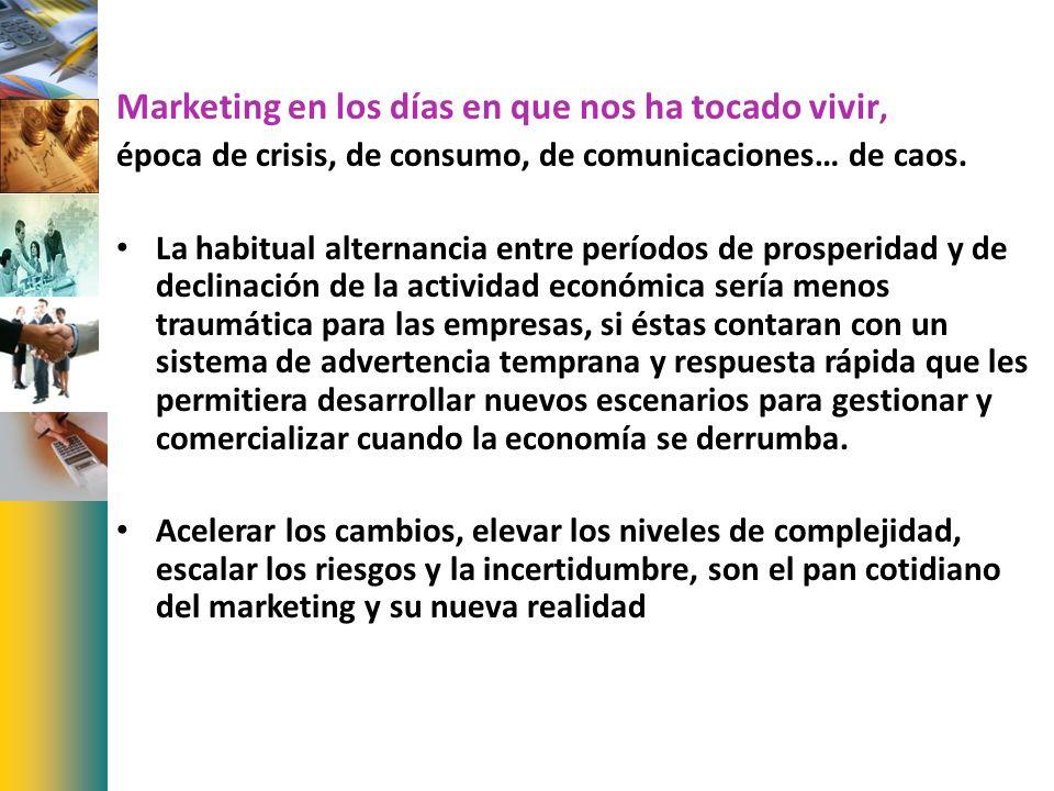Marketing en los días en que nos ha tocado vivir, época de crisis, de consumo, de comunicaciones… de caos. La habitual alternancia entre períodos de p