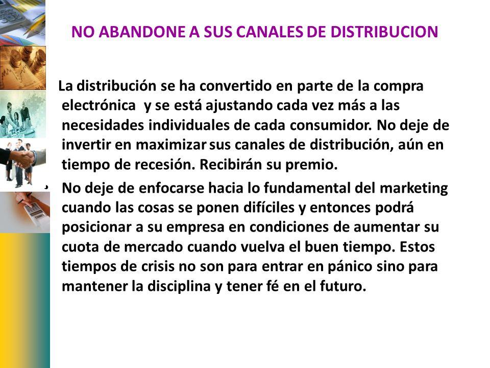 NO ABANDONE A SUS CANALES DE DISTRIBUCION La distribución se ha convertido en parte de la compra electrónica y se está ajustando cada vez más a las ne