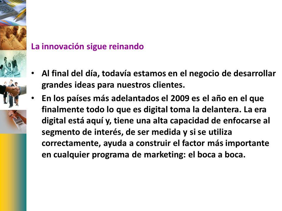 La innovación sigue reinando Al final del día, todavía estamos en el negocio de desarrollar grandes ideas para nuestros clientes. En los países más ad