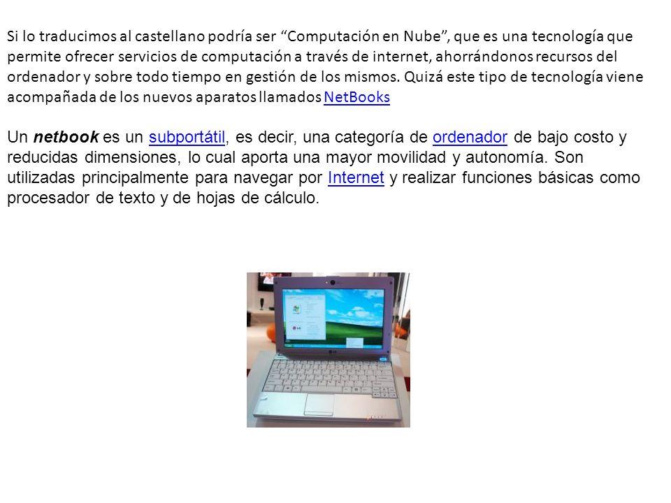 Si lo traducimos al castellano podría ser Computación en Nube, que es una tecnología que permite ofrecer servicios de computación a través de internet