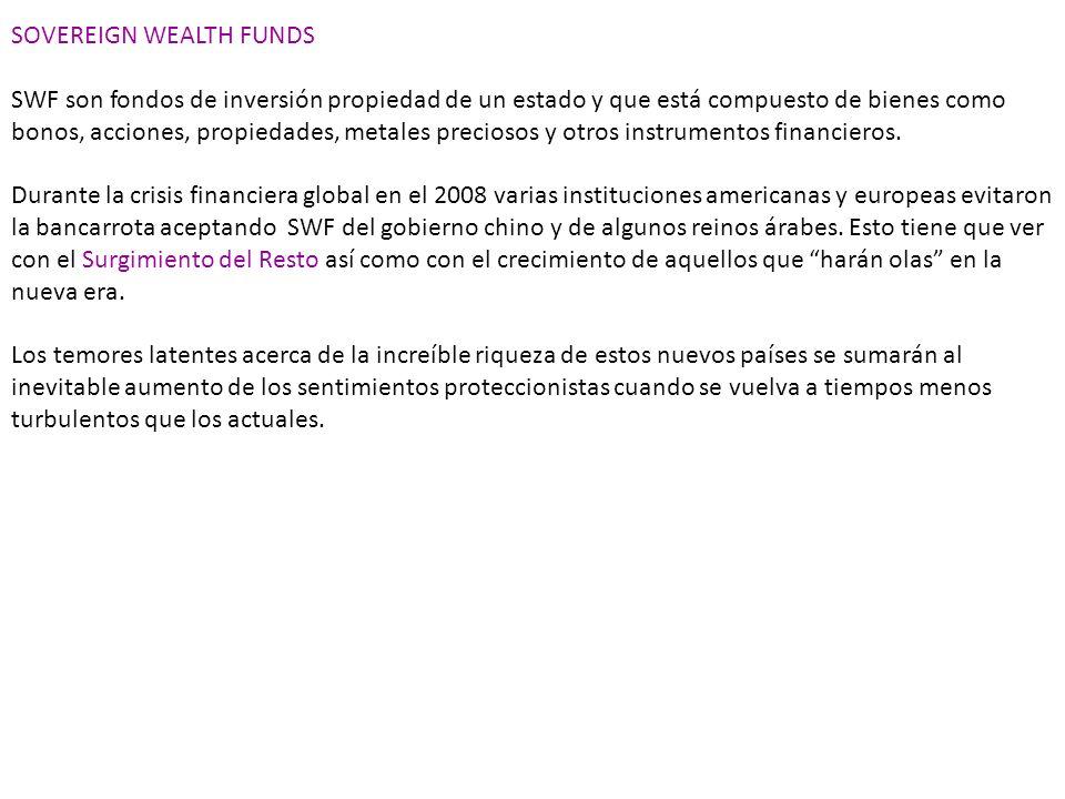 SOVEREIGN WEALTH FUNDS SWF son fondos de inversión propiedad de un estado y que está compuesto de bienes como bonos, acciones, propiedades, metales pr