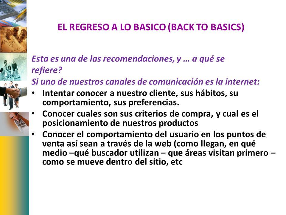 EL REGRESO A LO BASICO (BACK TO BASICS) Esta es una de las recomendaciones, y … a qué se refiere? Si uno de nuestros canales de comunicación es la int