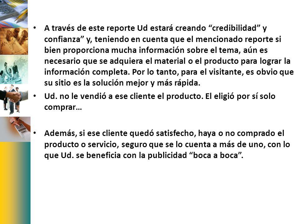 A través de este reporte Ud estará creando credibilidad y confianza y, teniendo en cuenta que el mencionado reporte si bien proporciona mucha informac