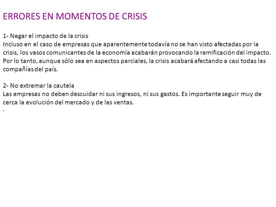 ERRORES EN MOMENTOS DE CRISIS 1- Negar el impacto de la crisis Incluso en el caso de empresas que aparentemente todavía no se han visto afectadas por
