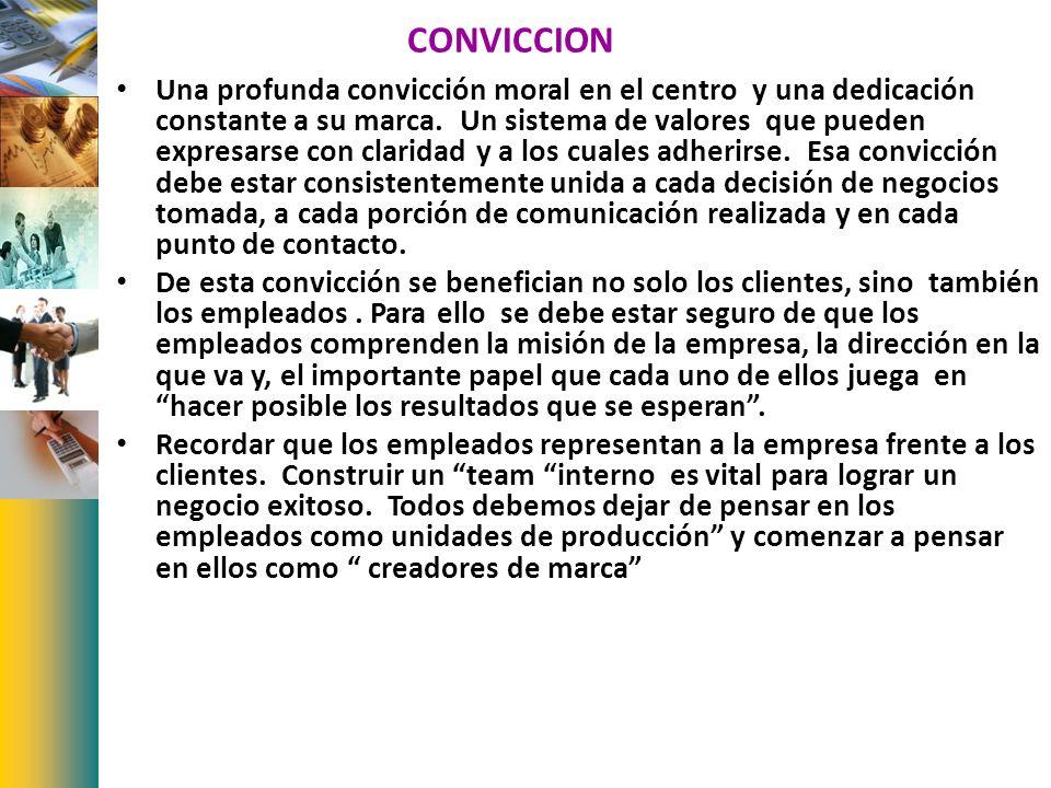 CONVICCION Una profunda convicción moral en el centro y una dedicación constante a su marca. Un sistema de valores que pueden expresarse con claridad