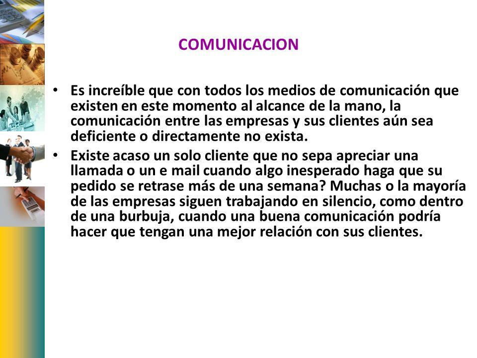 COMUNICACION Es increíble que con todos los medios de comunicación que existen en este momento al alcance de la mano, la comunicación entre las empres