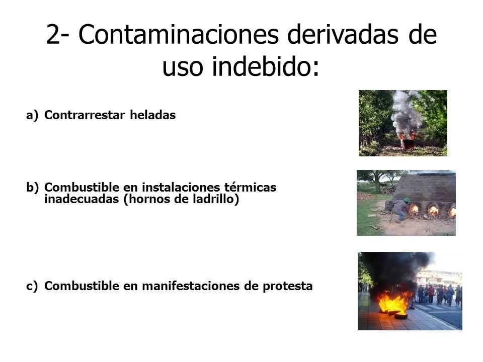 2- Contaminaciones derivadas de uso indebido: a)Contrarrestar heladas b)Combustible en instalaciones térmicas inadecuadas (hornos de ladrillo) c)Combu