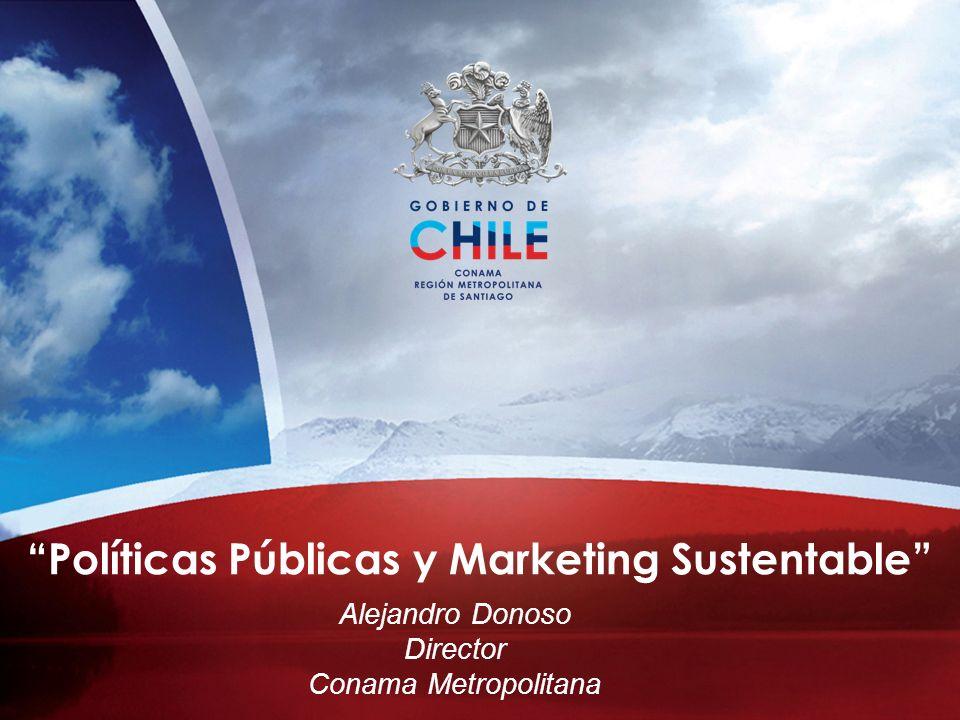 Políticas Públicas y Marketing Sustentable Alejandro Donoso Director Conama Metropolitana