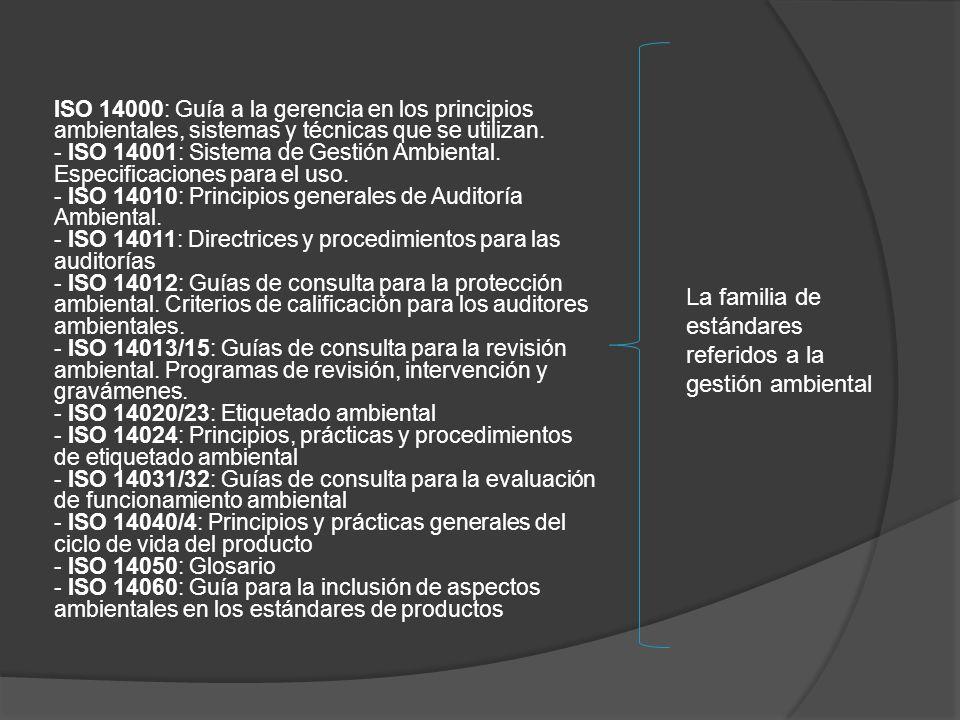 ISO 14000: Guía a la gerencia en los principios ambientales, sistemas y técnicas que se utilizan. - ISO 14001: Sistema de Gestión Ambiental. Especific