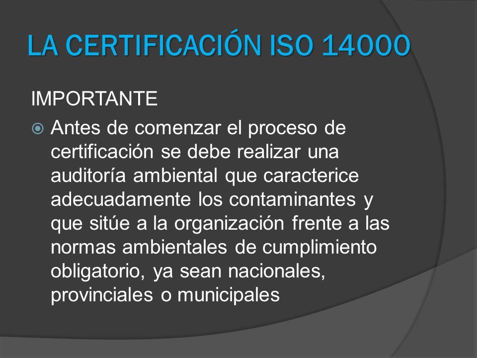 LA CERTIFICACIÓN ISO 14000 IMPORTANTE Antes de comenzar el proceso de certificación se debe realizar una auditoría ambiental que caracterice adecuadam