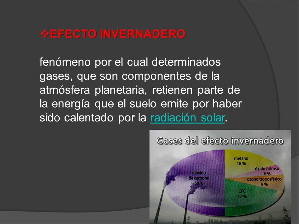 EFECTO INVERNADERO EFECTO INVERNADERO fenómeno por el cual determinados gases, que son componentes de la atmósfera planetaria, retienen parte de la en