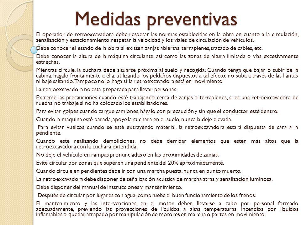 Medidas preventivas El operador de retroexcavadora debe respetar las normas establecidas en la obra en cuanto a la circulación, señalización y estacionamiento; respetar la velocidad y los viales de circulación de vehículos.