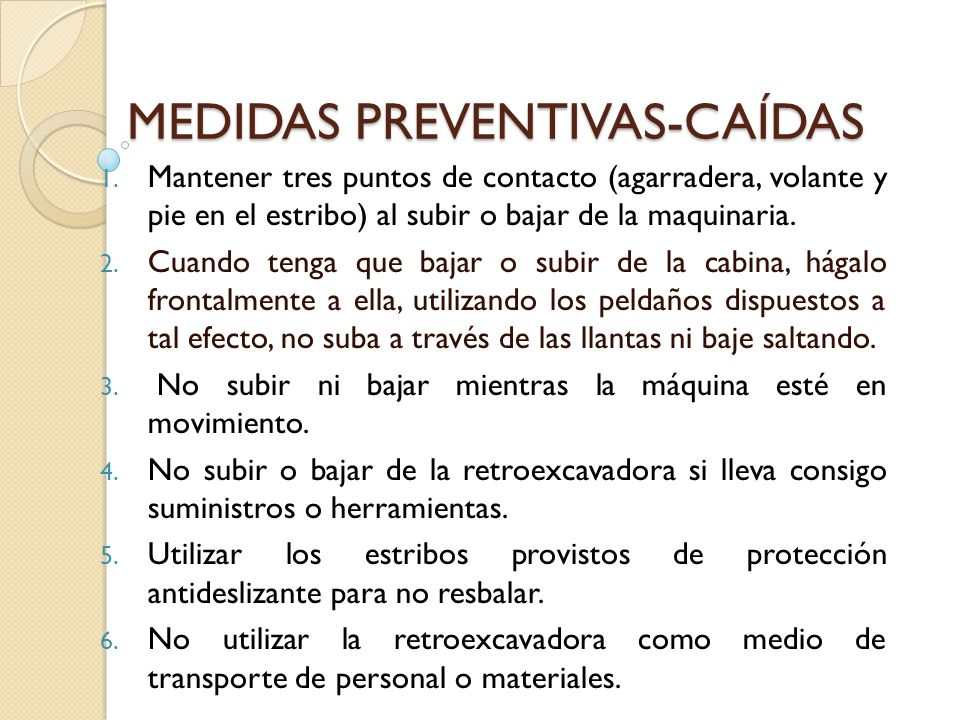 MEDIDAS PREVENTIVAS-CAÍDAS 1. Mantener tres puntos de contacto (agarradera, volante y pie en el estribo) al subir o bajar de la maquinaria. 2. Cuando