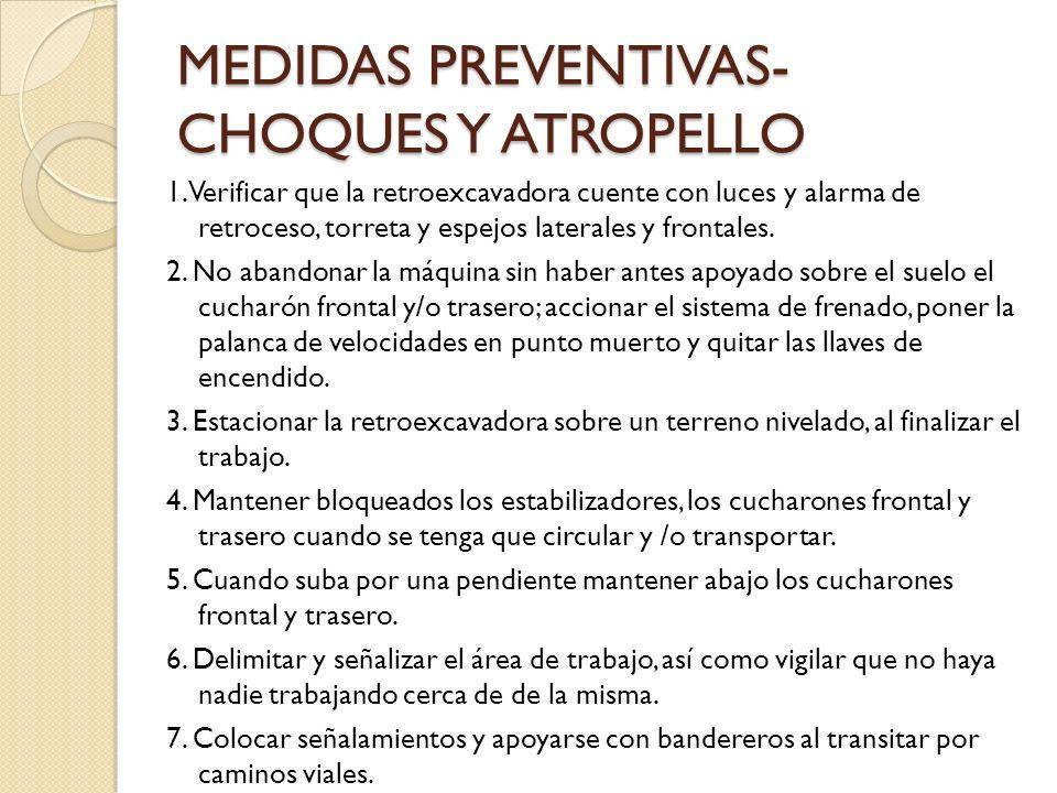 MEDIDAS PREVENTIVAS- CHOQUES Y ATROPELLO 1. Verificar que la retroexcavadora cuente con luces y alarma de retroceso, torreta y espejos laterales y fro