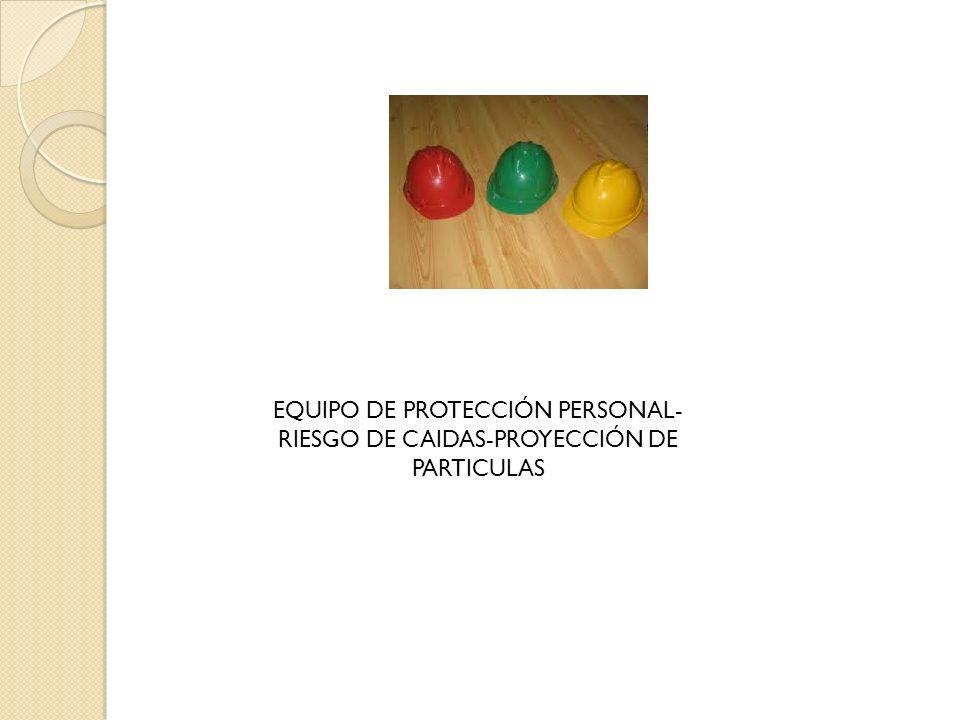 EQUIPO DE PROTECCIÓN PERSONAL- RIESGO DE CAIDAS-PROYECCIÓN DE PARTICULAS