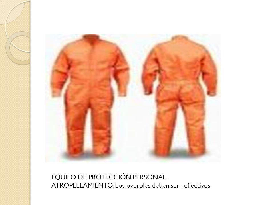 EQUIPO DE PROTECCIÓN PERSONAL- ATROPELLAMIENTO: Los overoles deben ser reflectivos