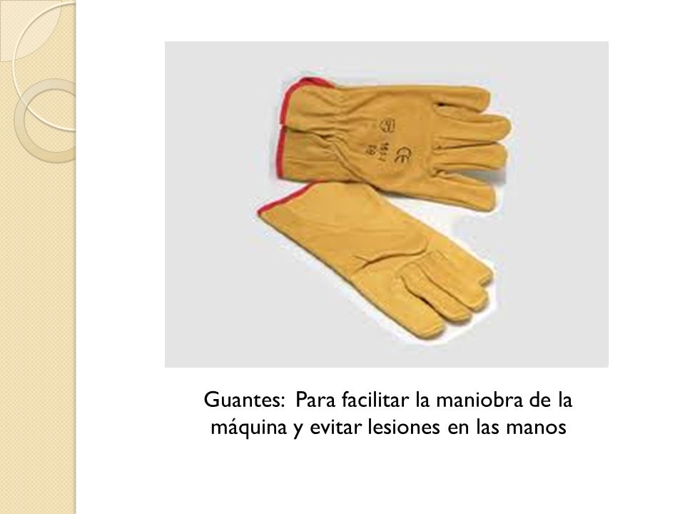 Guantes: Para facilitar la maniobra de la máquina y evitar lesiones en las manos
