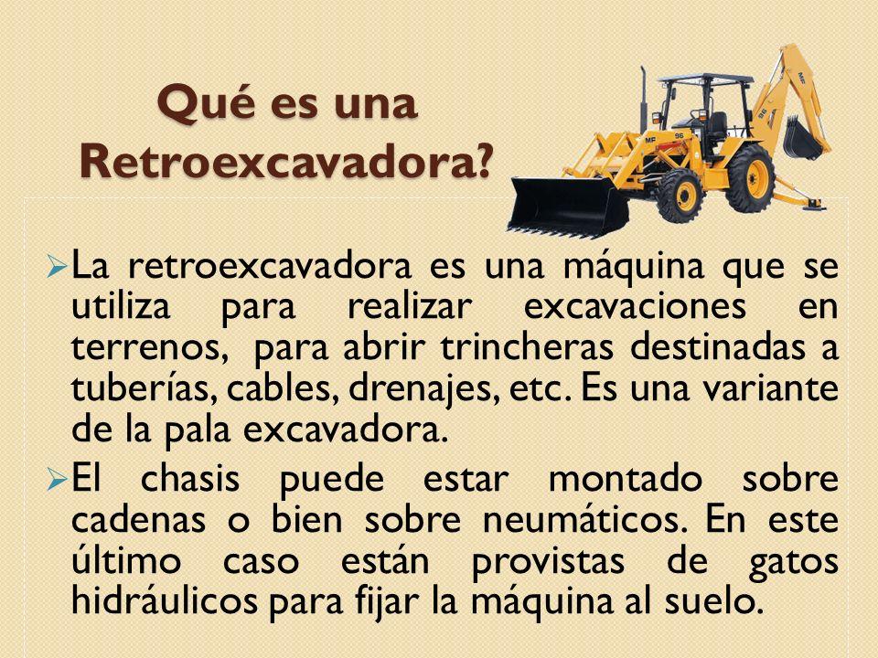 Qué es una Retroexcavadora? La retroexcavadora es una máquina que se utiliza para realizar excavaciones en terrenos, para abrir trincheras destinadas