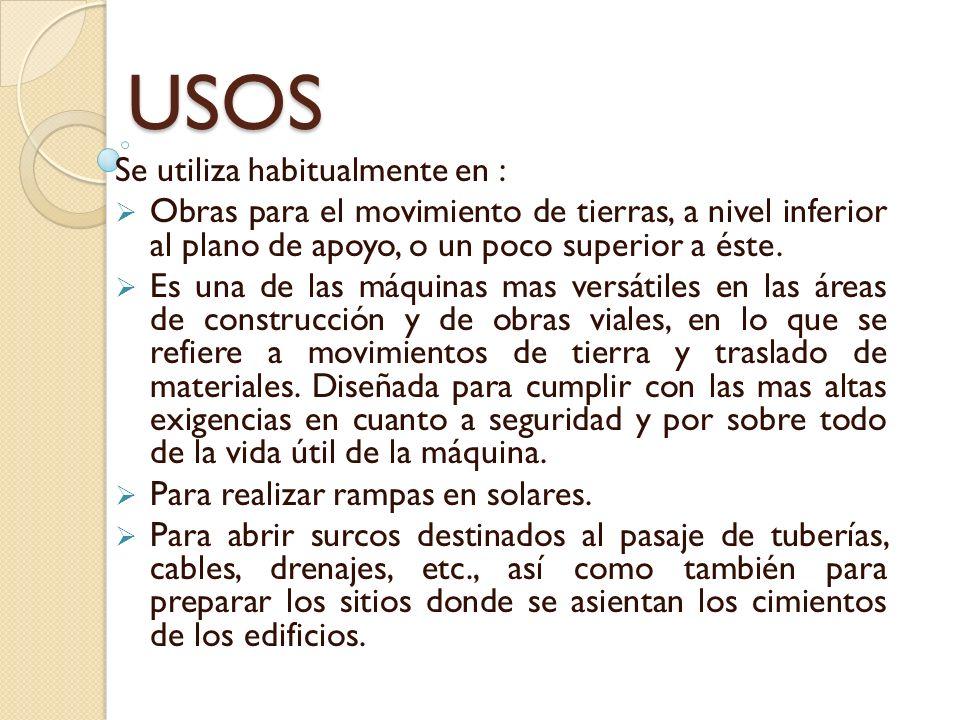USOS Se utiliza habitualmente en : Obras para el movimiento de tierras, a nivel inferior al plano de apoyo, o un poco superior a éste.