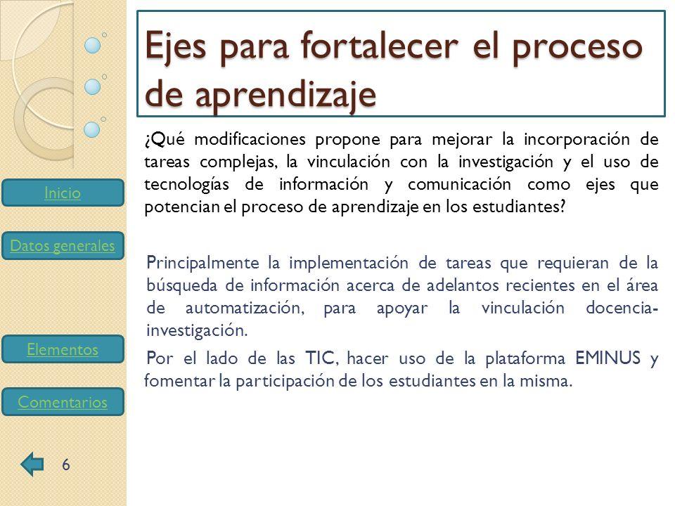Inicio Datos generales Elementos Comentarios ¿Qué modificaciones propone para mejorar la incorporación de tareas complejas, la vinculación con la inve