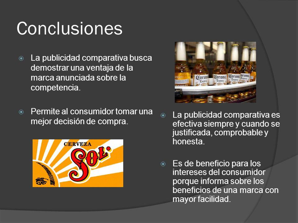Conclusiones La publicidad comparativa busca demostrar una ventaja de la marca anunciada sobre la competencia. Permite al consumidor tomar una mejor d
