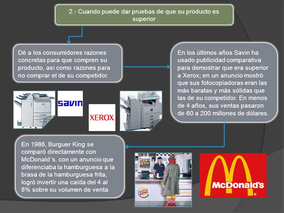 2.- Cuando puede dar pruebas de que su producto es superior Dé a los consumidores razones concretas para que compren su producto, así como razones par