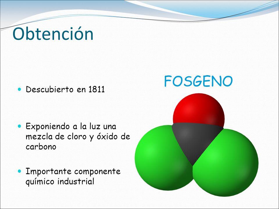 Obtención Descubierto en 1811 Exponiendo a la luz una mezcla de cloro y óxido de carbono Importante componente químico industrial FOSGENO