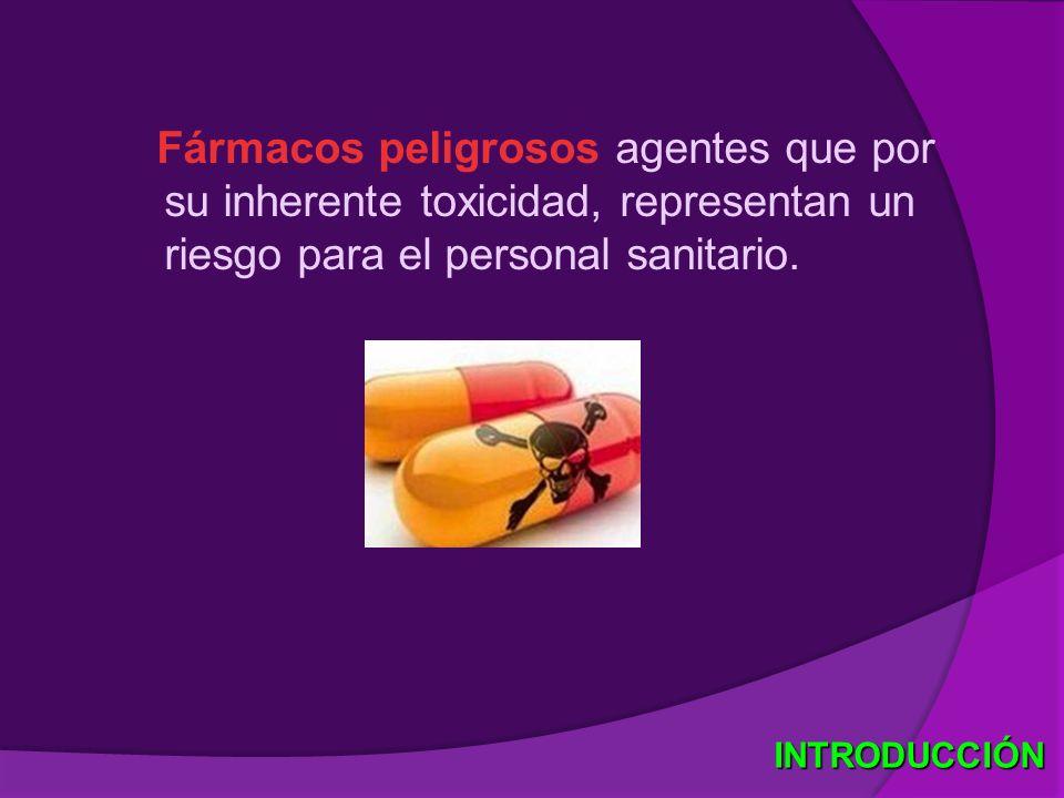 Fármacos peligrosos agentes que por su inherente toxicidad, representan un riesgo para el personal sanitario. INTRODUCCIÓN