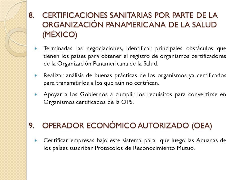 8.CERTIFICACIONES SANITARIAS POR PARTE DE LA ORGANIZACIÓN PANAMERICANA DE LA SALUD (MÉXICO) Terminadas las negociaciones, identificar principales obstáculos que tienen los países para obtener el registro de organismos certificadores de la Organización Panamericana de la Salud.