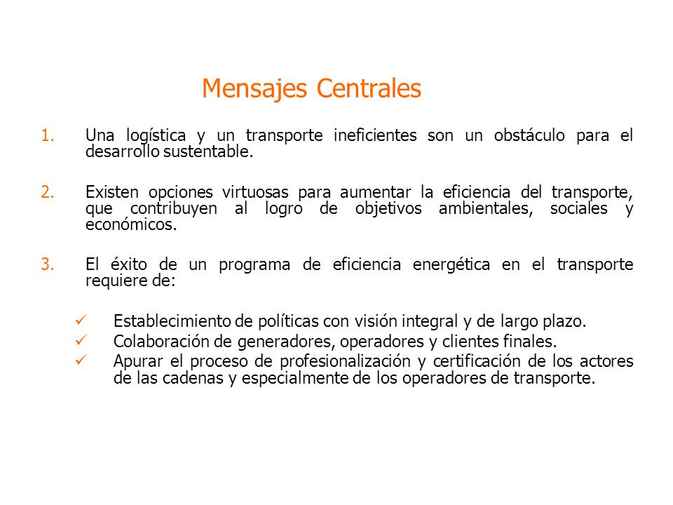 Mensajes Centrales 1.Una logística y un transporte ineficientes son un obstáculo para el desarrollo sustentable.
