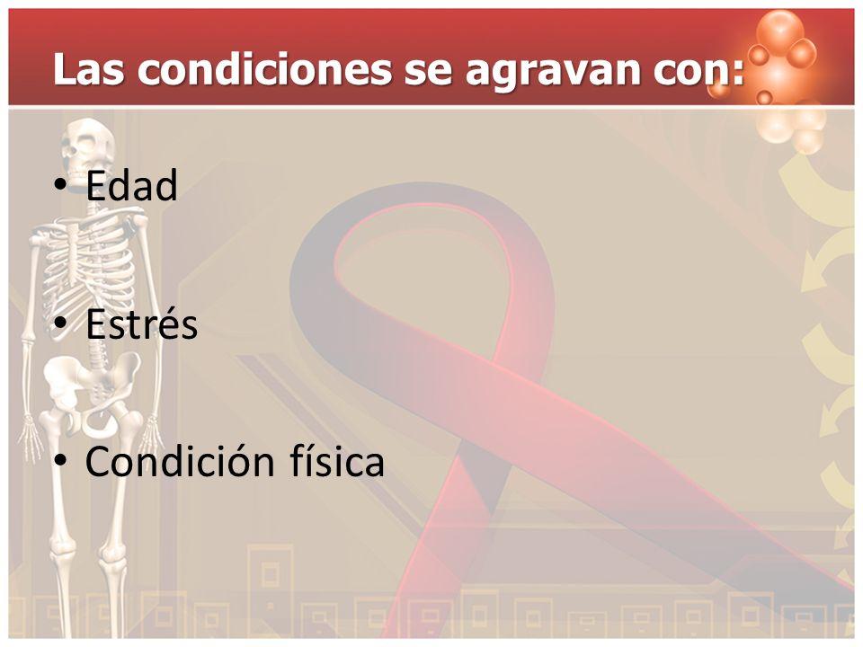 Las condiciones se agravan con: Edad Estrés Condición física