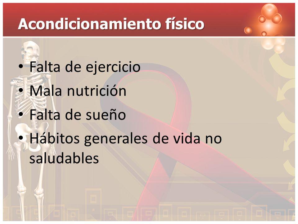 Acondicionamiento físico Falta de ejercicio Mala nutrición Falta de sueño Hábitos generales de vida no saludables