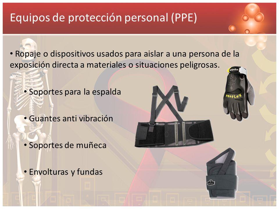 Equipos de protección personal (PPE) Ropaje o dispositivos usados para aislar a una persona de la exposición directa a materiales o situaciones peligr