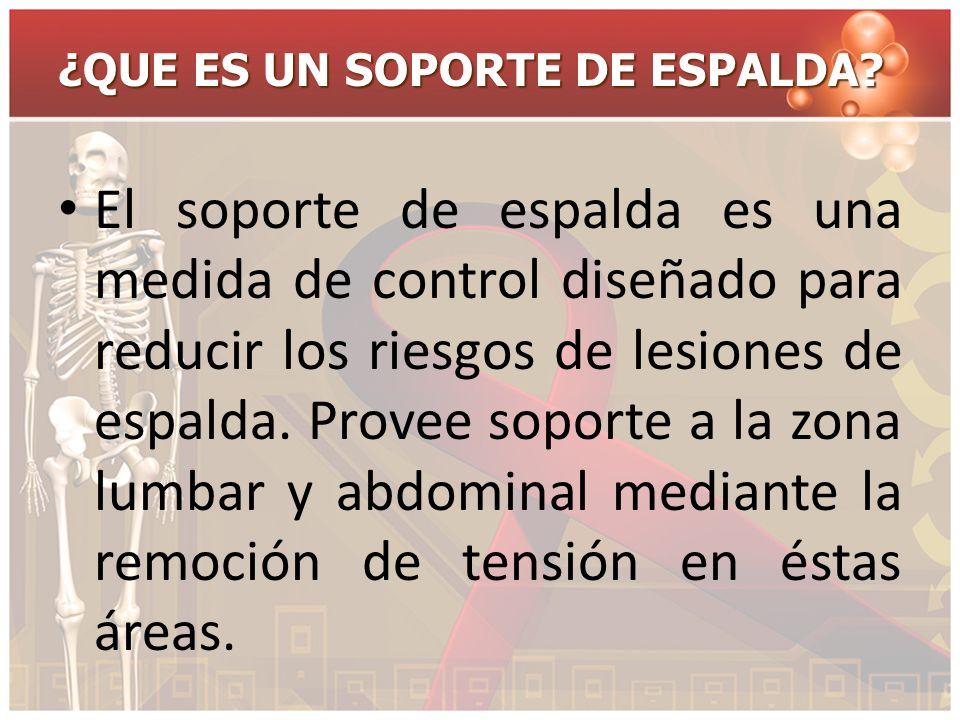 ¿QUE ES UN SOPORTE DE ESPALDA? El soporte de espalda es una medida de control diseñado para reducir los riesgos de lesiones de espalda. Provee soporte