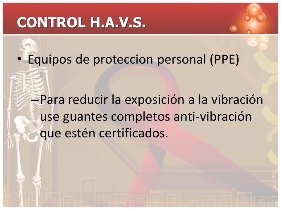 CONTROL H.A.V.S. Equipos de proteccion personal (PPE) – Para reducir la exposición a la vibración use guantes completos anti-vibración que estén certi
