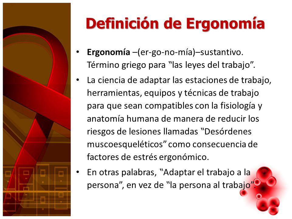 Definición de Ergonomía Ergonomía –(er-go-no-mía)–sustantivo. Término griego para las leyes del trabajo. La ciencia de adaptar las estaciones de traba