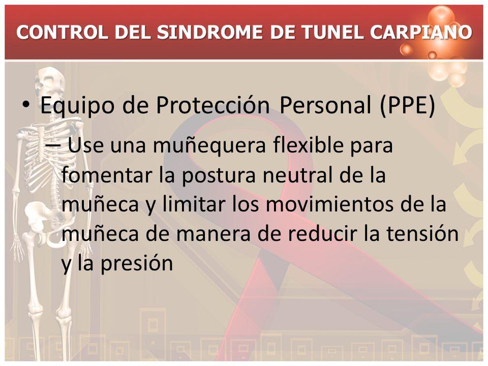 CONTROL DEL SINDROME DE TUNEL CARPIANO Equipo de Protección Personal (PPE) – Use una muñequera flexible para fomentar la postura neutral de la muñeca