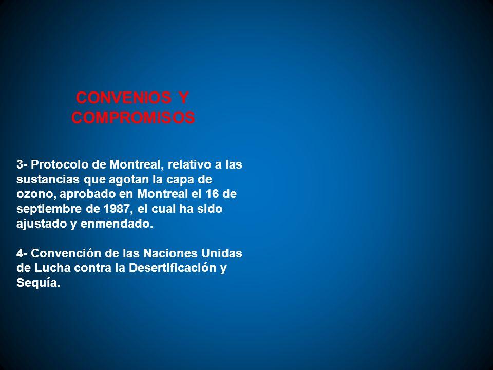 CONVENIOS Y COMPROMISOS 3- Protocolo de Montreal, relativo a las sustancias que agotan la capa de ozono, aprobado en Montreal el 16 de septiembre de 1
