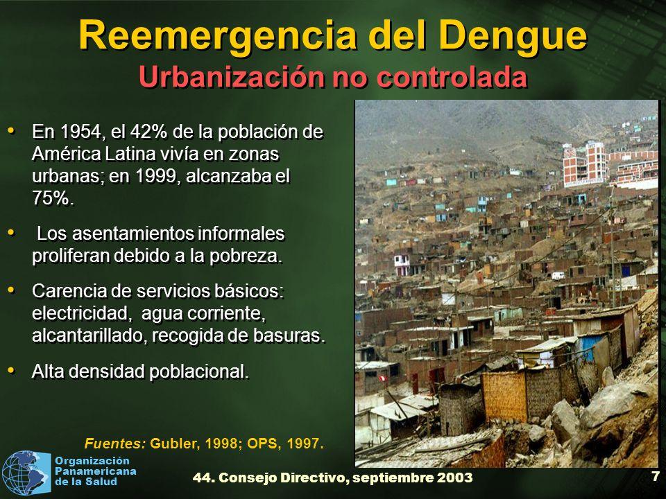 Organización Panamericana de la Salud 44. Consejo Directivo, septiembre 2003 7 Reemergencia del Dengue Urbanización no controlada En 1954, el 42% de l