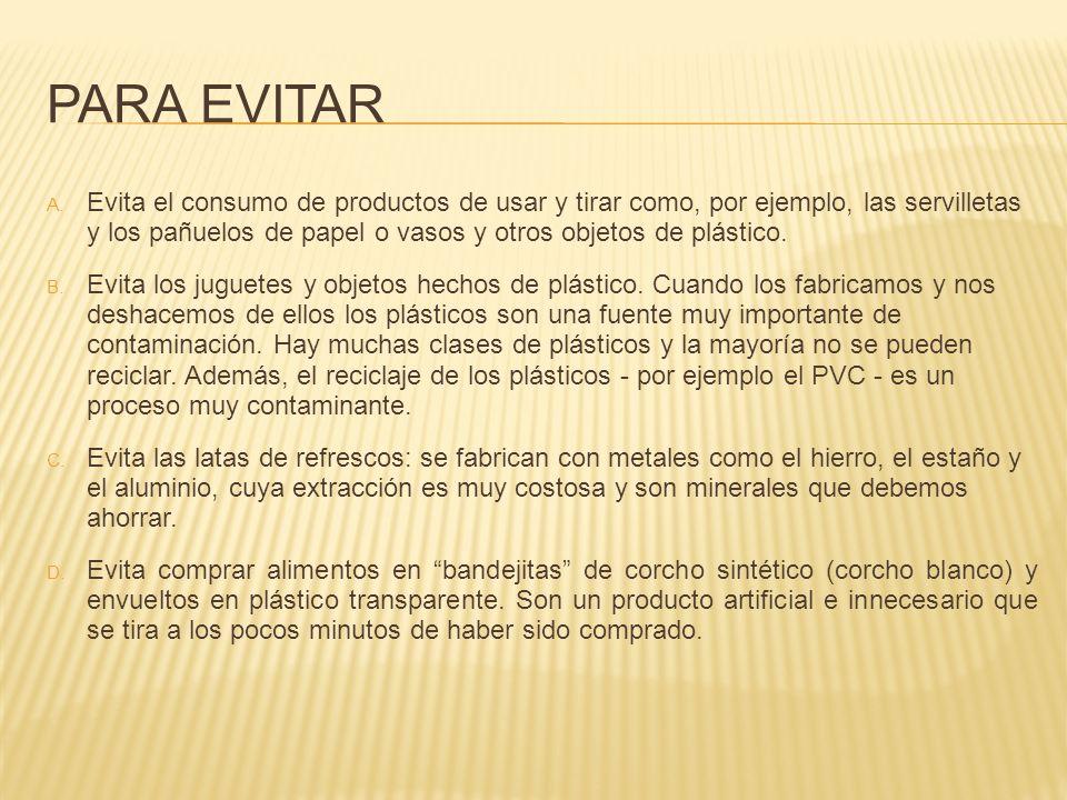 PARA EVITAR A. Evita el consumo de productos de usar y tirar como, por ejemplo, las servilletas y los pañuelos de papel o vasos y otros objetos de plá