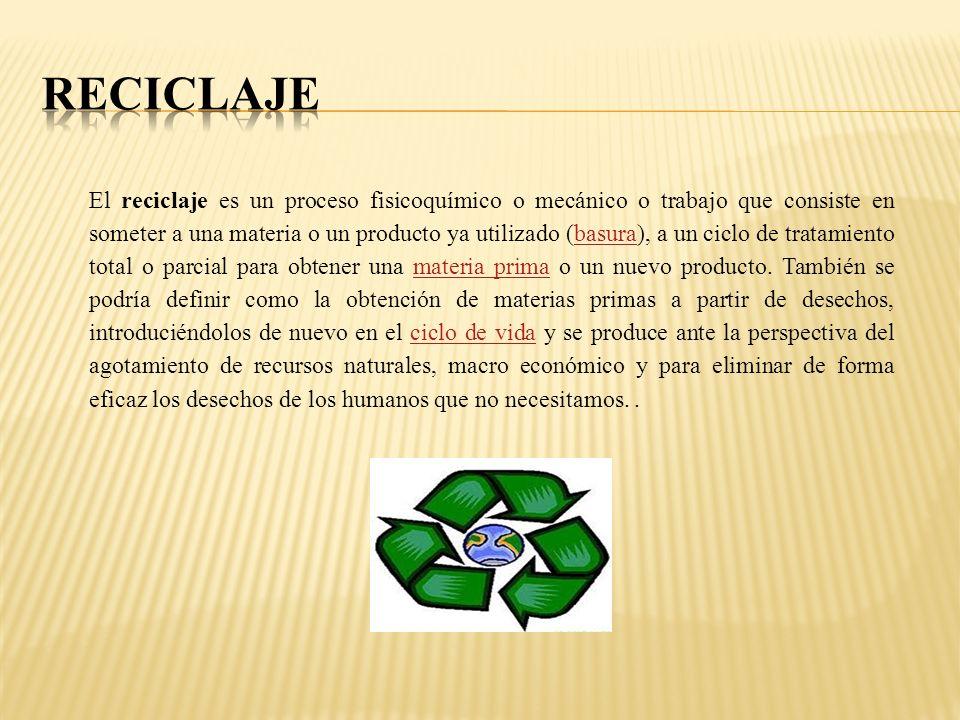 El reciclaje es un proceso fisicoquímico o mecánico o trabajo que consiste en someter a una materia o un producto ya utilizado (basura), a un ciclo de