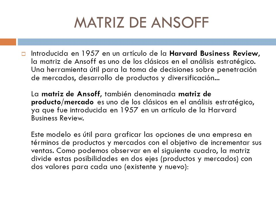 MATRIZ DE ANSOFF Estrategia de diversificación Esta alternativa implica entrar en mercados y productos nuevos para la empresa.