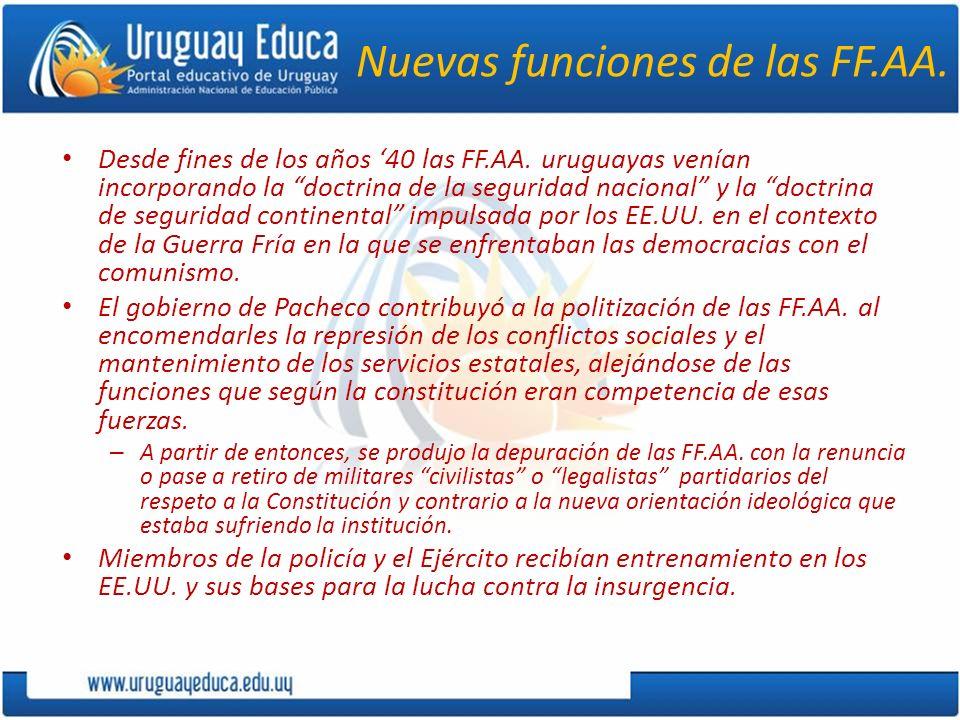 Nuevas funciones de las FF.AA. Desde fines de los años 40 las FF.AA. uruguayas venían incorporando la doctrina de la seguridad nacional y la doctrina