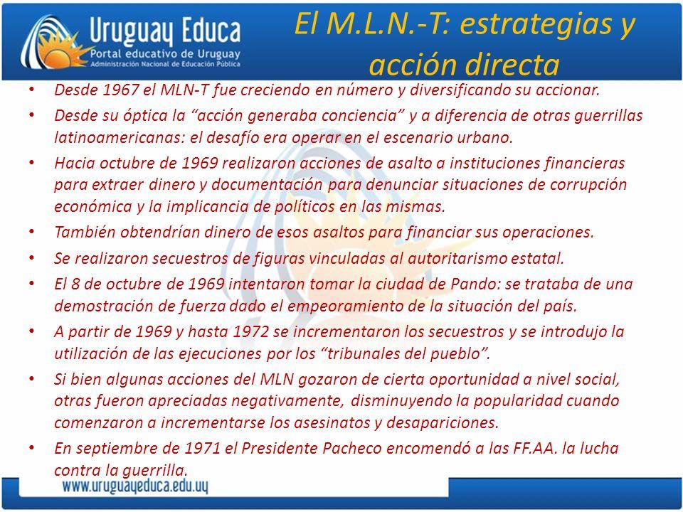 El M.L.N.-T: estrategias y acción directa Desde 1967 el MLN-T fue creciendo en número y diversificando su accionar. Desde su óptica la acción generaba
