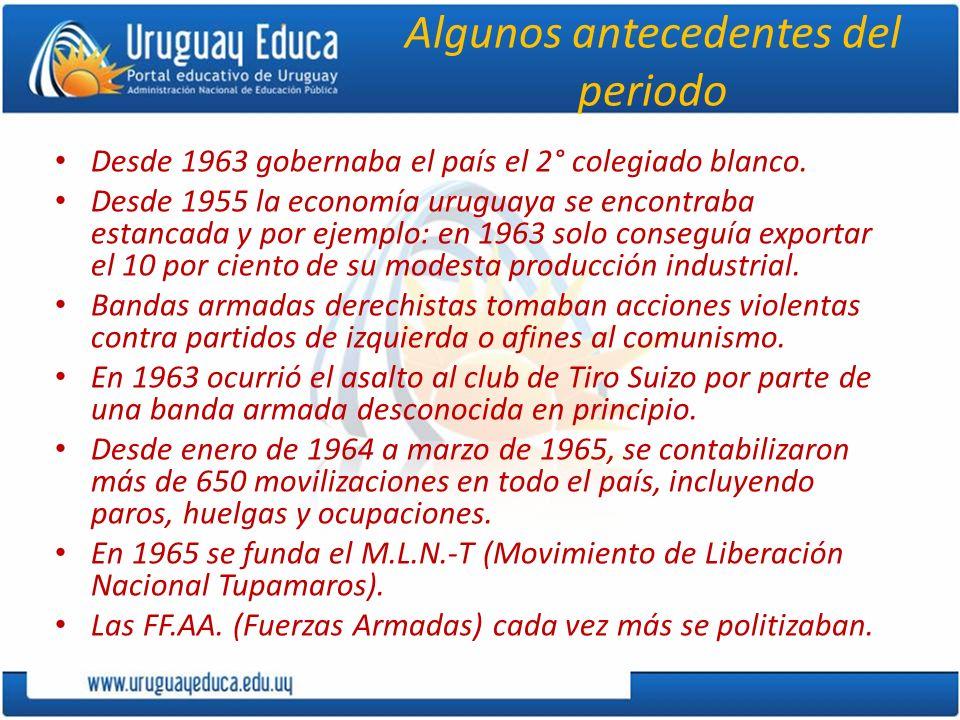 Algunos antecedentes del periodo Desde 1963 gobernaba el país el 2° colegiado blanco. Desde 1955 la economía uruguaya se encontraba estancada y por ej