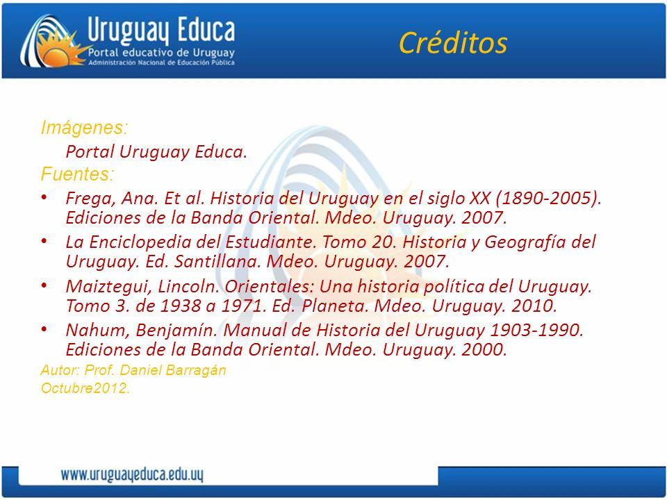 Créditos Imágenes: Portal Uruguay Educa. Fuentes: Frega, Ana. Et al. Historia del Uruguay en el siglo XX (1890-2005). Ediciones de la Banda Oriental.
