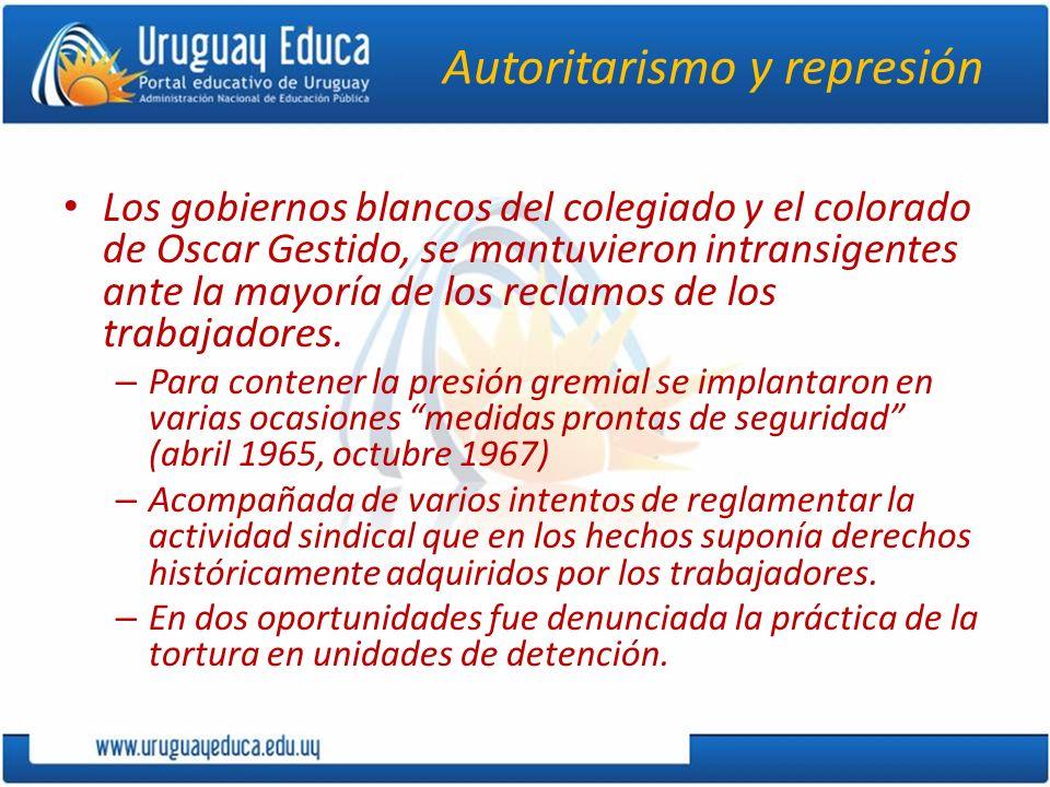Autoritarismo y represión Los gobiernos blancos del colegiado y el colorado de Oscar Gestido, se mantuvieron intransigentes ante la mayoría de los rec