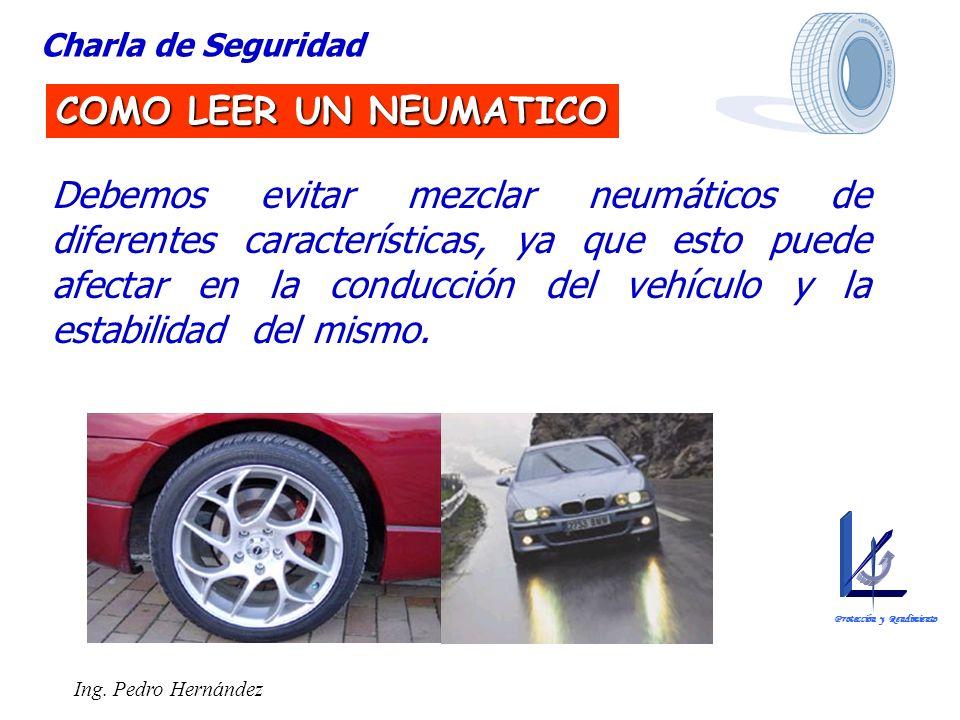 Ing. Pedro Hernández Charla de Seguridad COMO LEER UN NEUMATICO Debemos evitar mezclar neumáticos de diferentes características, ya que esto puede afe